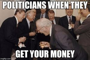 The politicians when they get your money meme